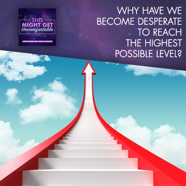 Why Have We Become Desperate To Reach The Highest Possible Level?