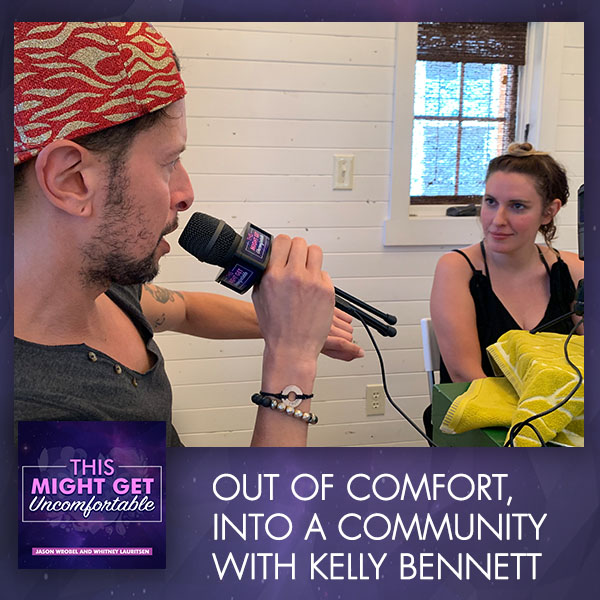 Out Of Comfort, Into A Community With Kelly Bennett