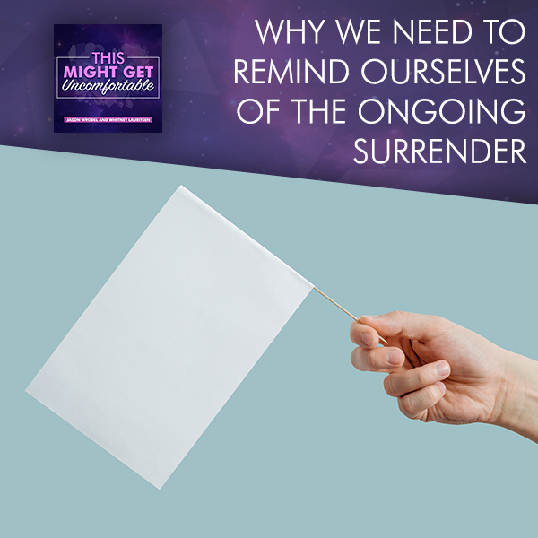 Why We Need To Remind Ourselves Of The Ongoing Surrender