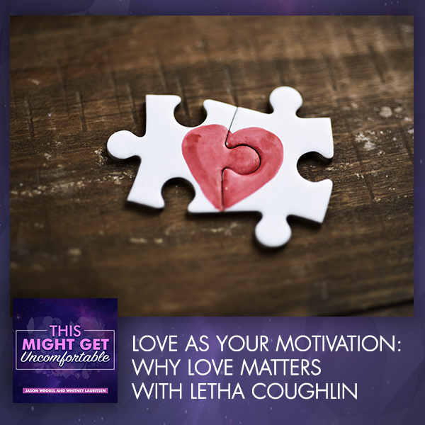 Love As Your Motivation: Why Love Matters With Letha Coughlin