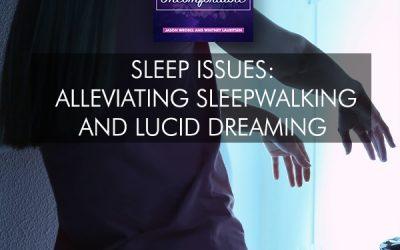 Sleep Issues: Alleviating Sleepwalking And Lucid Dreaming