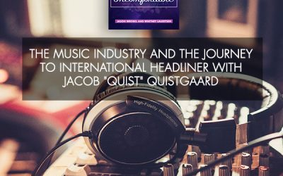 """The Music Industry And The Journey To International Headliner With Jacob """"Quist"""" Quistgaard"""