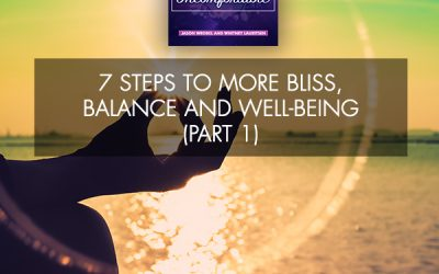 7 Steps To More Bliss, Balance And Well-Being (Part 1)