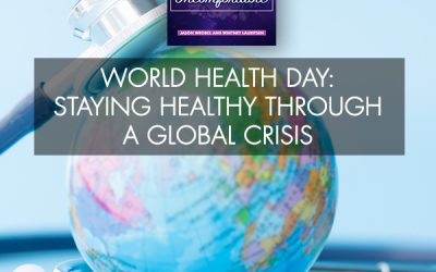World Health Day: Staying Healthy Through A Global Crisis