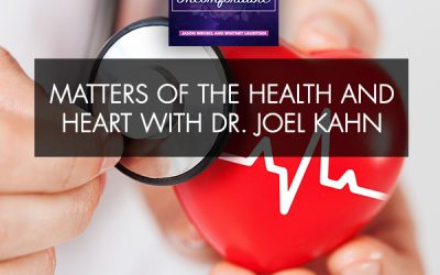 Matters Of The Health And Heart With Dr. Joel Kahn