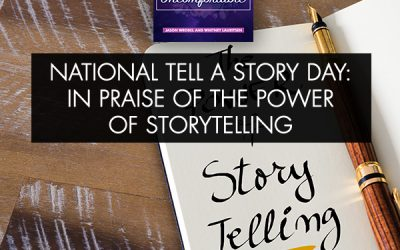 National Tell A Story Day: In Praise Of The Power Of Storytelling