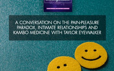A Conversation On The Pain-Pleasure Paradox, Intimate Relationships And Kambo Medicine With Taylor Eyewalker