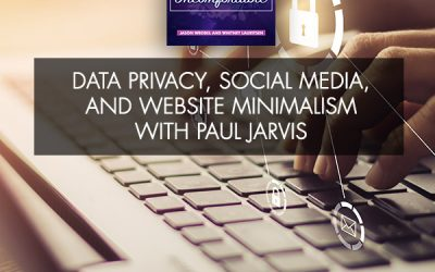 Data Privacy, Social Media, And Website Minimalism With Paul Jarvis