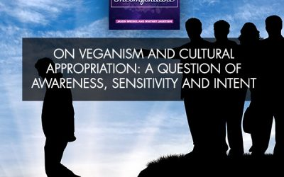 On Veganism And Cultural Appropriation: A Question Of Awareness, Sensitivity And Intent