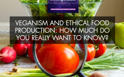 Veganism And Ethical Food Production: How Much Do You Really Want To Know?