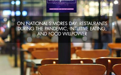 On National S'mores Day: Restaurants During The Pandemic, Intuitive Eating, And Food Willpower