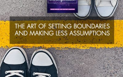 The Art Of Setting Boundaries And Making Less Assumptions