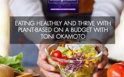 Eating Healthily And Thrive With Plant-Based On A Budget With Toni Okamoto