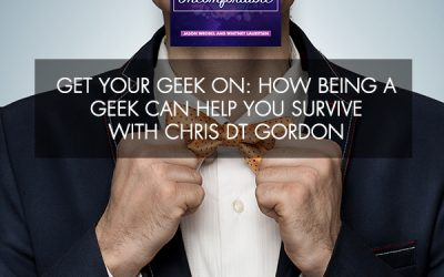 Get Your Geek On: How Being A Geek Can Help You Survive with Chris DT Gordon
