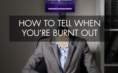 How To Tell When You're Burnt Out