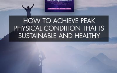 How To Achieve Peak Physical Condition That Is Sustainable And Healthy