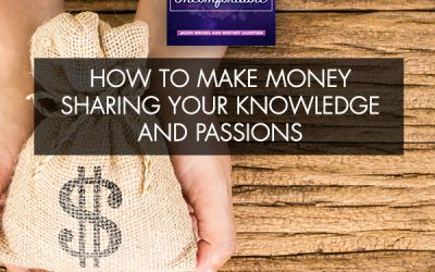 How To Make Money Sharing Your Knowledge and Passions