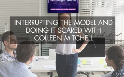 Interrupting The Model And Doing It Scared With Colleen Mitchell