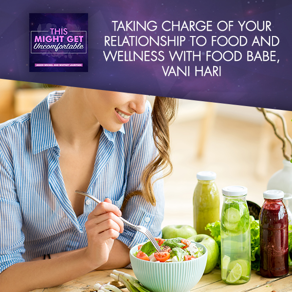 Taking Charge Of Your Relationship To Food And Wellness With Food Babe, Vani Hari