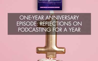 One-Year Anniversary Episode: Reflections On Podcasting For A Year