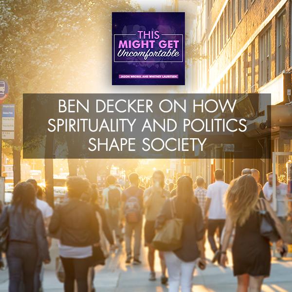 Ben Decker On How Spirituality And Politics Shape Society