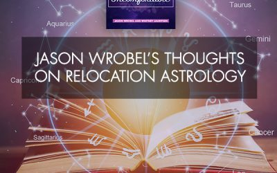 Jason Wrobel's Thoughts On Relocation Astrology