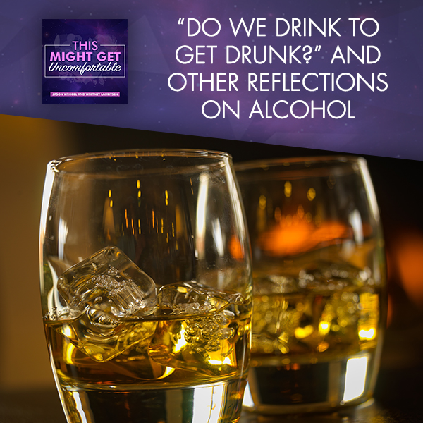 """""""Do We Drink To Get Drunk?"""" And Other Reflections On Alcohol"""