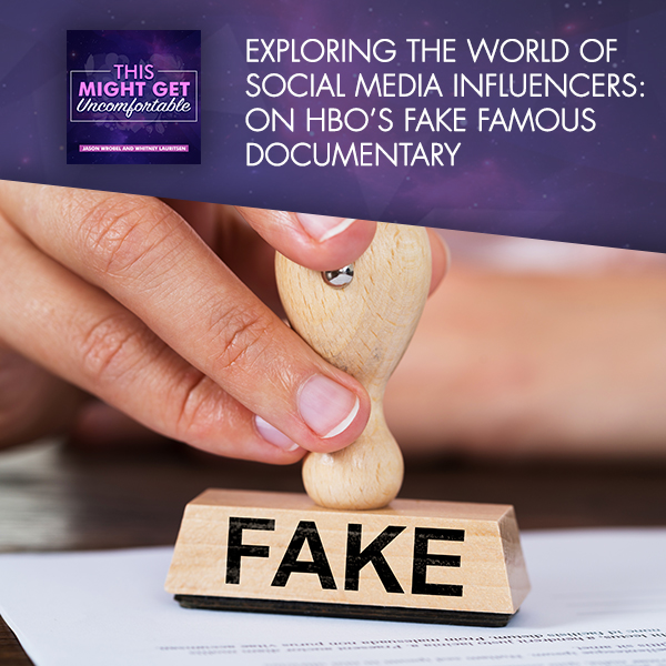 Exploring The World Of Social Media Influencers: On HBO's Fake Famous Documentary