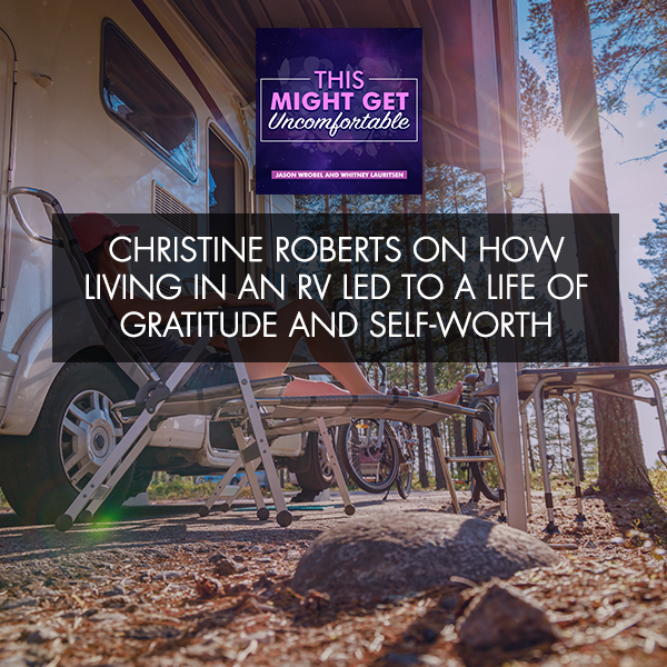Christine Roberts On How Living In An RV Led To A Life Of Gratitude And Self-Worth