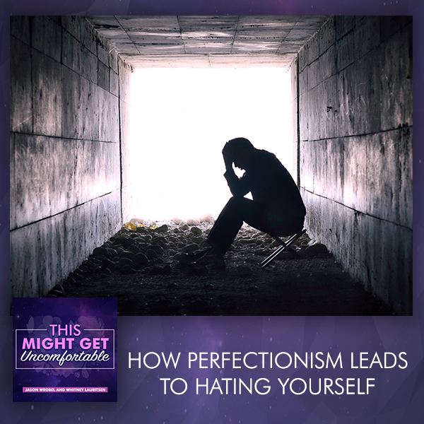 How Perfectionism Leads To Hating Yourself