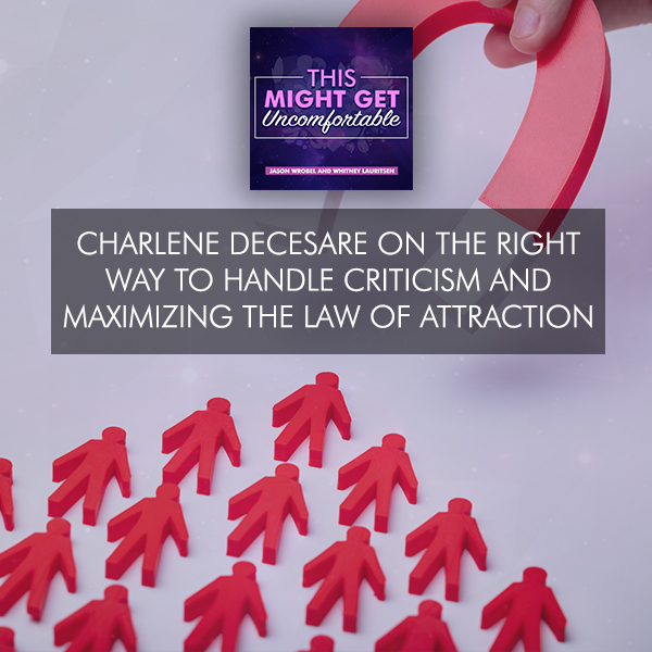 Charlene DeCesare On The Right Way To Handle Criticism And Maximizing The Law Of Attraction