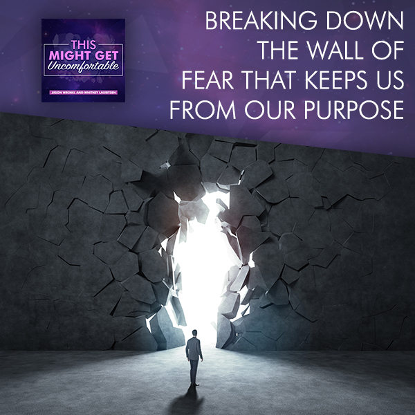 Breaking Down The Wall Of Fear That Keeps Us From Our Purpose