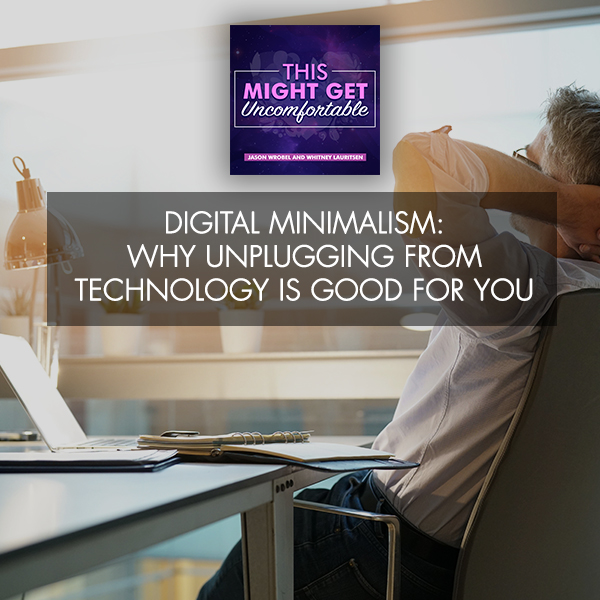 Digital Minimalism: Why Unplugging From Technology Is Good For You