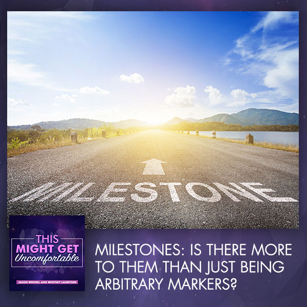 Milestones: Is There More To Them Than Just Being Arbitrary Markers?