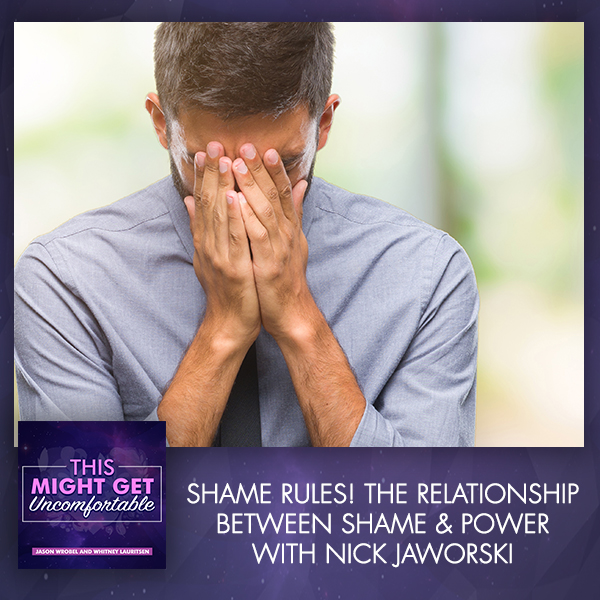Shame Rules! The Relationship Between Shame & Power With Nick Jaworski