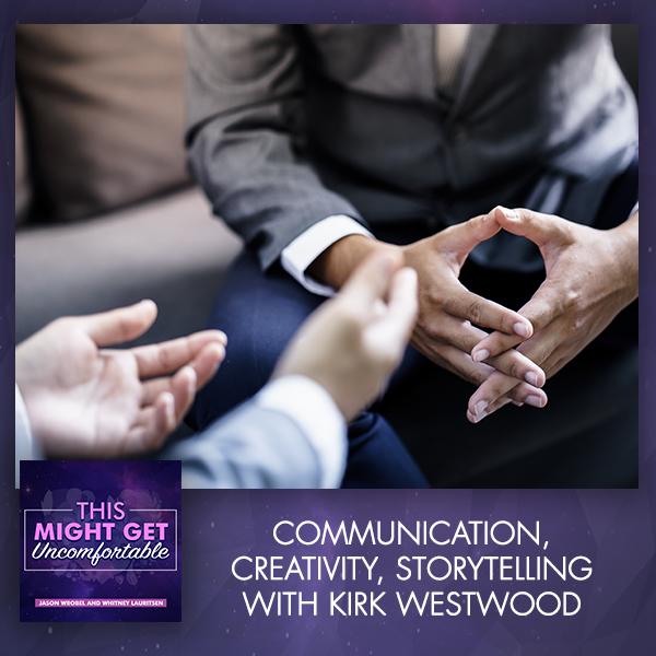 Communication, Creativity, Storytelling With Kirk Westwood