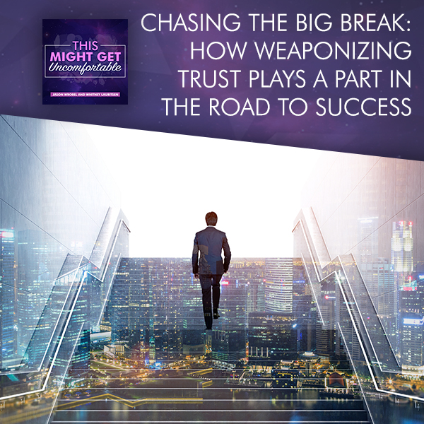 Chasing The Big Break: How Weaponizing Trust Plays A Part In The Road To Success