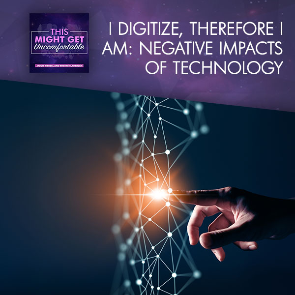 I Digitize, Therefore I Am: Negative Impacts Of Technology