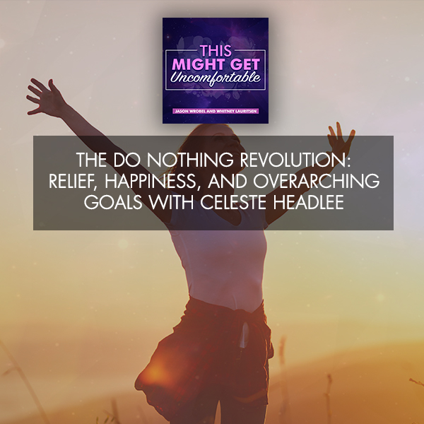 The Do Nothing Revolution: Relief, Happiness, And Overarching Goals With Celeste Headlee