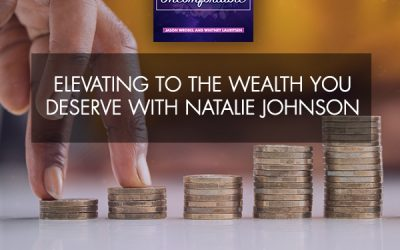 Elevating To The Wealth You Deserve With Natalie Johnson