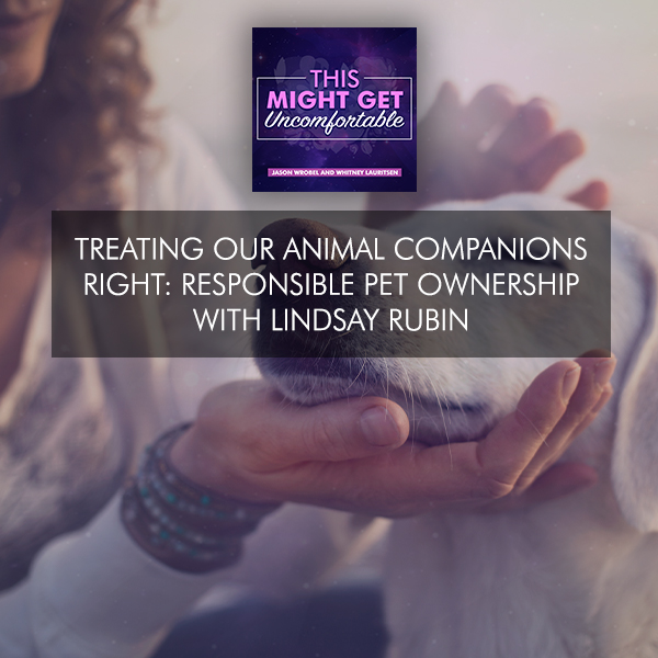Treating Our Animal Companions Right: Responsible Pet Parenthood With Lindsay Rubin
