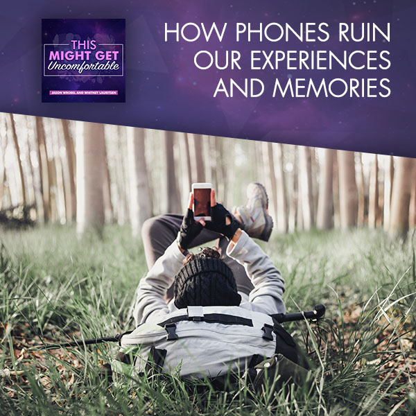 How Phones Ruin Our Experiences And Memories