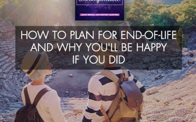 How To Plan For End-Of-Life And Why You'll Be Happy If You Did