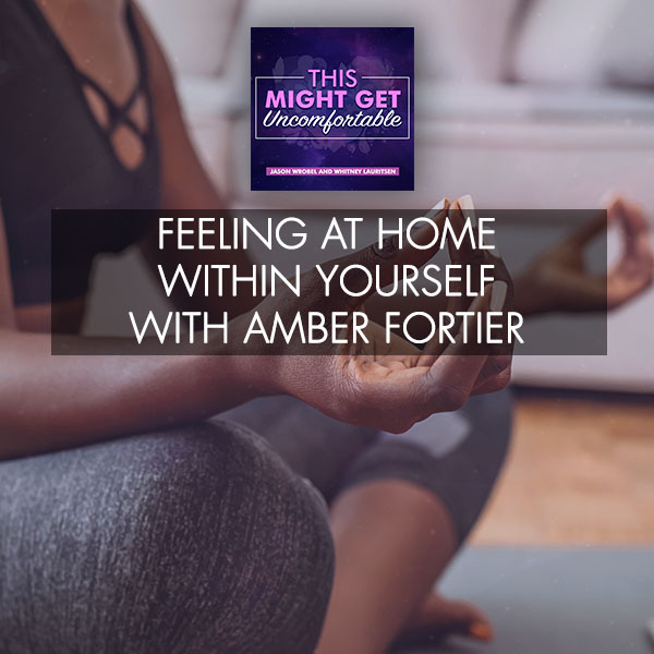 Feeling At Home Within Yourself With Amber Fortier
