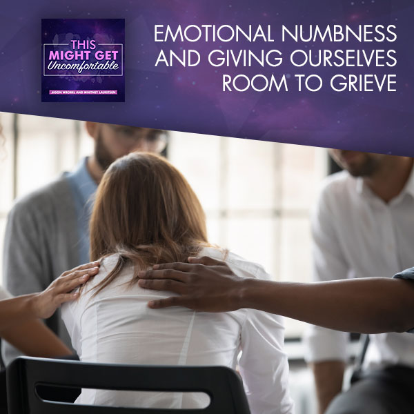 Emotional Numbness and Giving Ourselves Room to Grieve