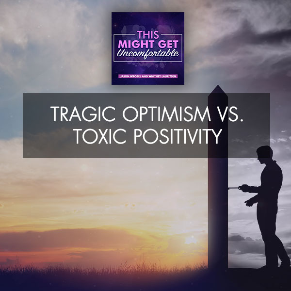 Tragic Optimism Vs. Toxic Positivity