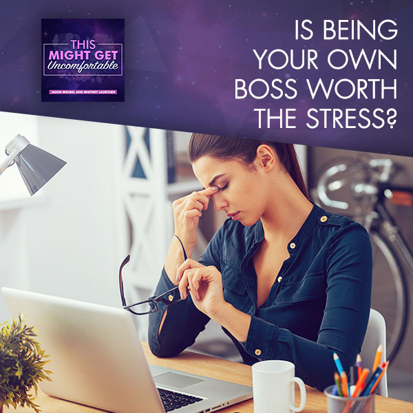 Is Being Your Own Boss Worth The Stress?