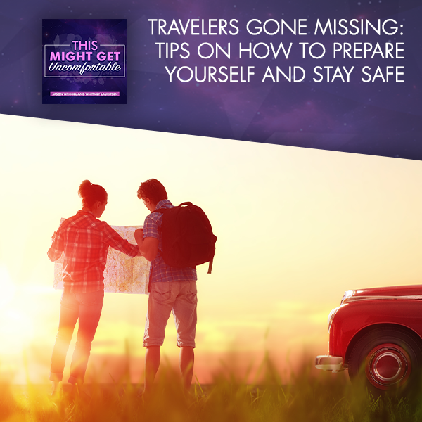 Travelers Gone Missing: Tips On How To Prepare Yourself And Stay Safe