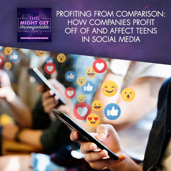 Profiting From Comparison: How Companies Profit Off Of And Affect Teens In Social Media